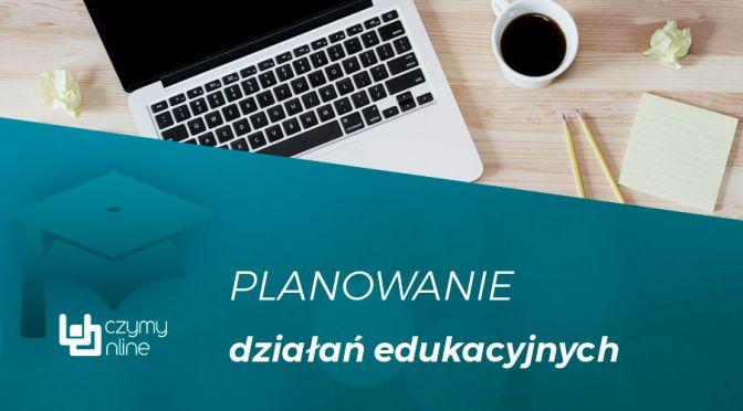 Planowanie działań edukacyjnych